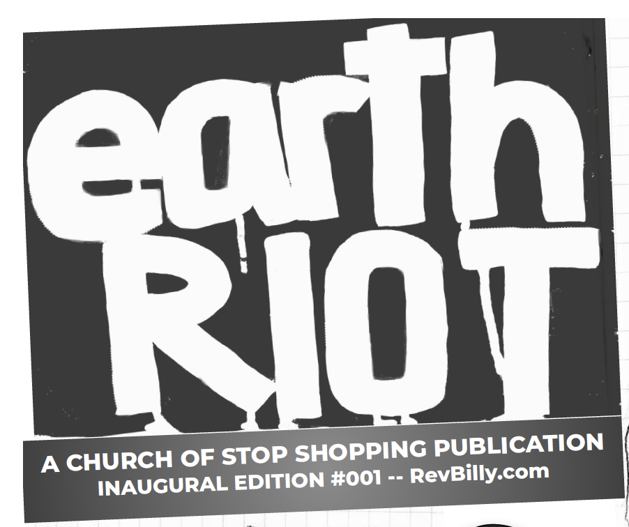 Earth Riot A Church of Stop Shopping Publication Inaugural Edition #001 RevBilly.com