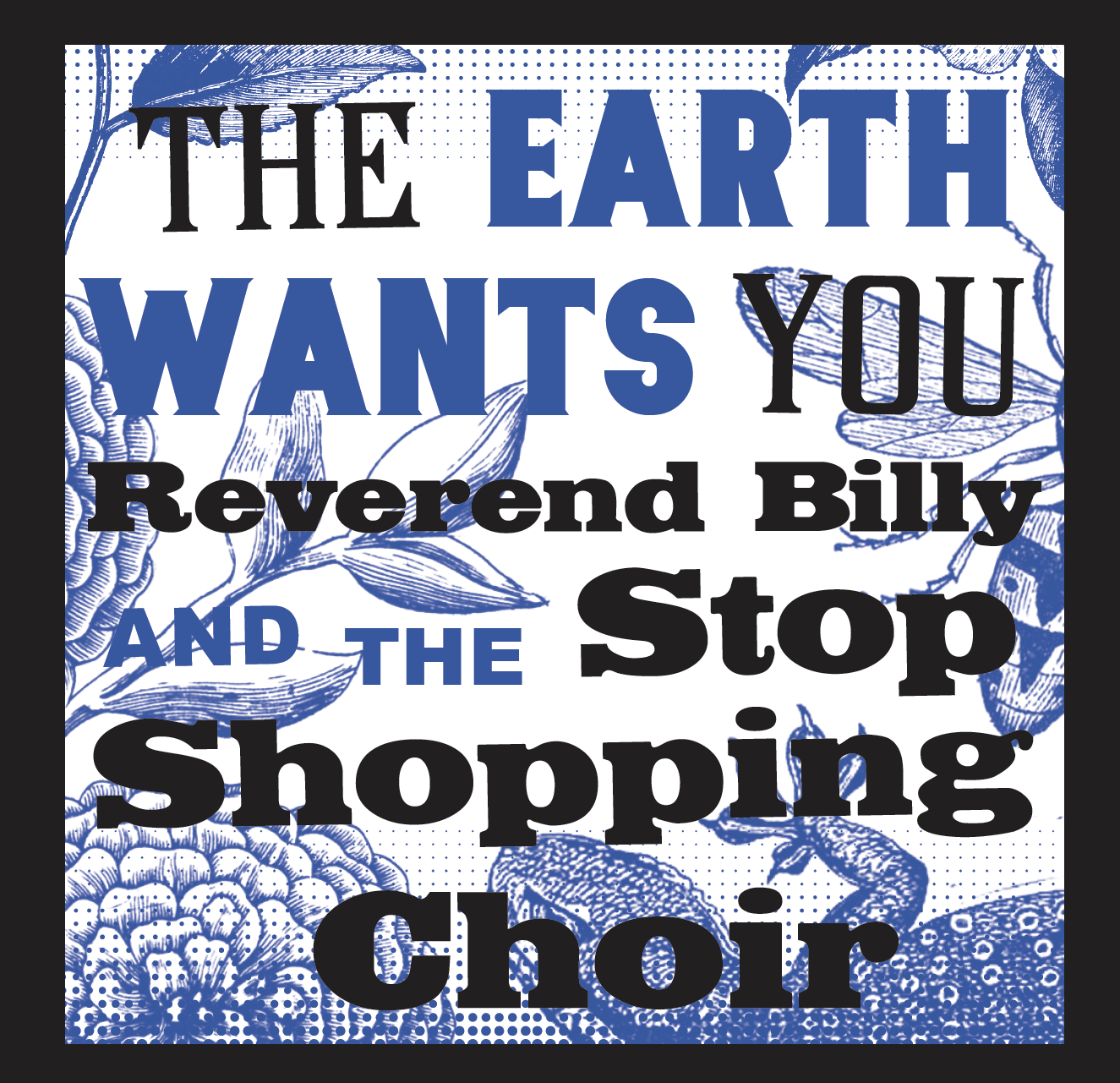 The Earth Wants You Reverend Billy and The Stop Shopping  Choir
